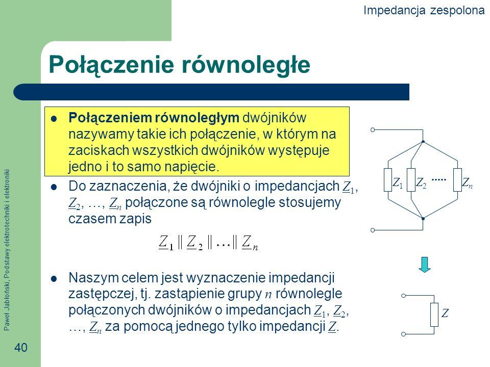Paweł Jabłoński, Podstawy elektrotechniki i elektroniki 40 Połączenie równoległe Połączeniem równoległym dwójników nazywamy takie ich połączenie, w kt