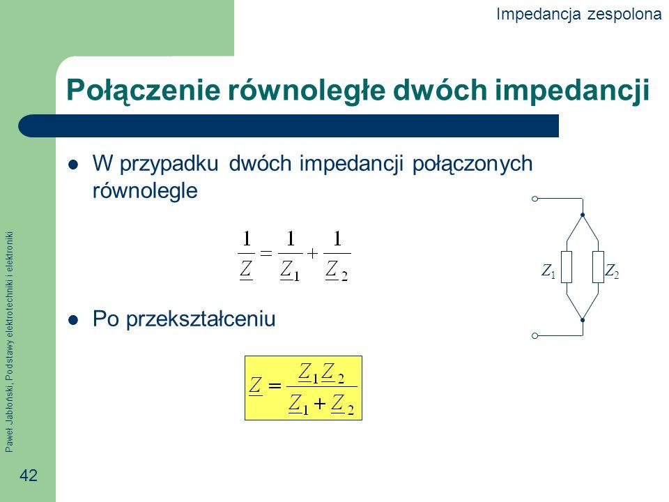 Paweł Jabłoński, Podstawy elektrotechniki i elektroniki 42 Połączenie równoległe dwóch impedancji W przypadku dwóch impedancji połączonych równolegle