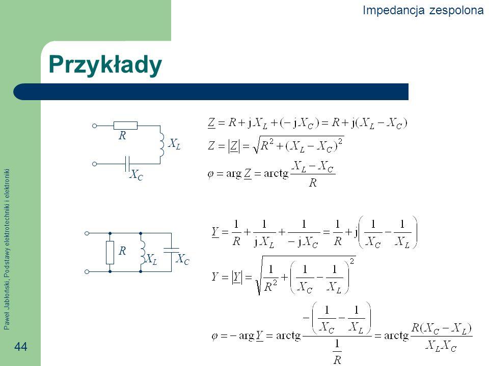 Paweł Jabłoński, Podstawy elektrotechniki i elektroniki 44 Przykłady R XCXC XLXL R XCXC XLXL Impedancja zespolona