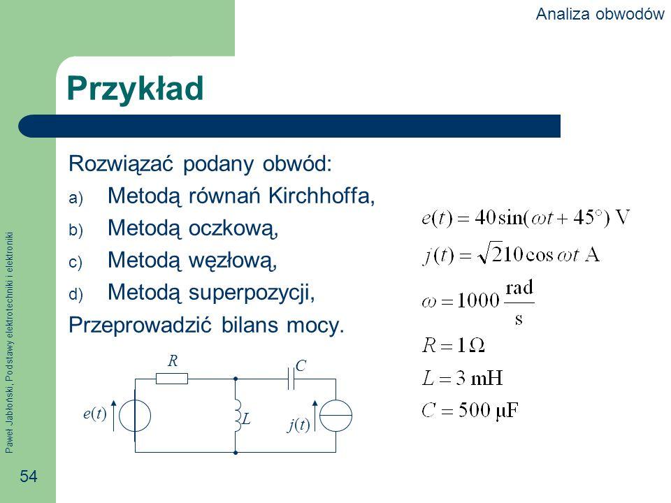 Paweł Jabłoński, Podstawy elektrotechniki i elektroniki 54 Przykład Rozwiązać podany obwód: a) Metodą równań Kirchhoffa, b) Metodą oczkową, c) Metodą