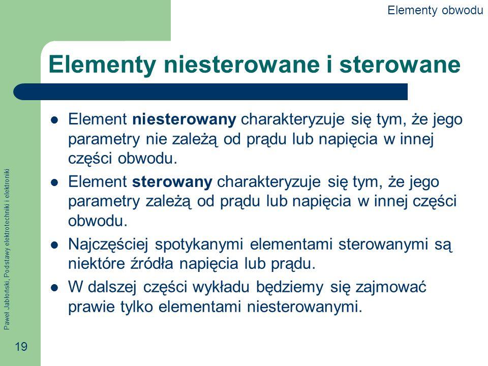 Paweł Jabłoński, Podstawy elektrotechniki i elektroniki 19 Elementy niesterowane i sterowane Element niesterowany charakteryzuje się tym, że jego para