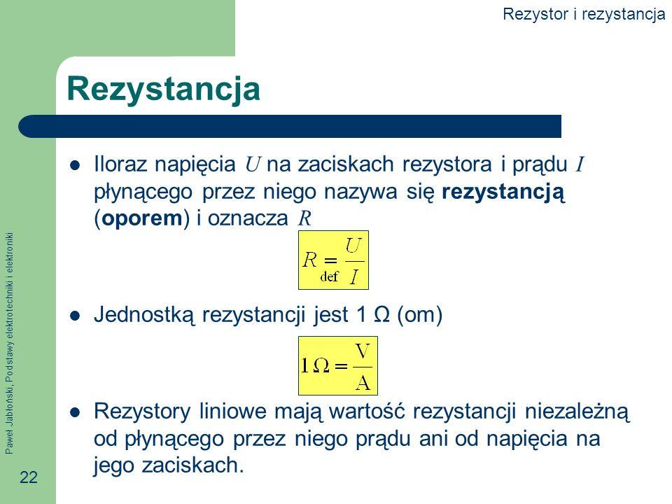 Paweł Jabłoński, Podstawy elektrotechniki i elektroniki 22 Rezystancja Iloraz napięcia U na zaciskach rezystora i prądu I płynącego przez niego nazywa