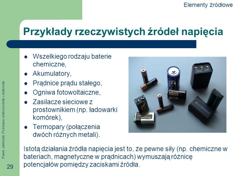 Paweł Jabłoński, Podstawy elektrotechniki i elektroniki 29 Przykłady rzeczywistych źródeł napięcia Wszelkiego rodzaju baterie chemiczne, Akumulatory,