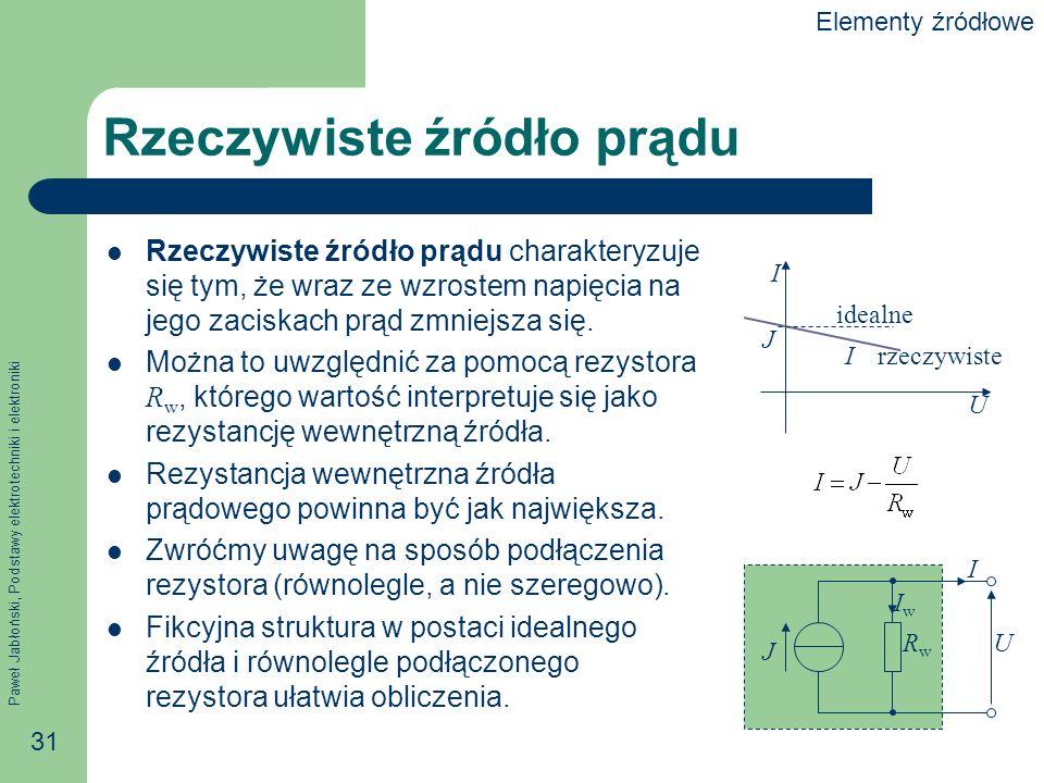 Paweł Jabłoński, Podstawy elektrotechniki i elektroniki 31 Rzeczywiste źródło prądu Rzeczywiste źródło prądu charakteryzuje się tym, że wraz ze wzrost