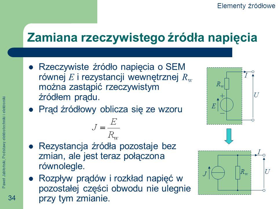 Paweł Jabłoński, Podstawy elektrotechniki i elektroniki 34 Zamiana rzeczywistego źródła napięcia Rzeczywiste źródło napięcia o SEM równej E i rezystan
