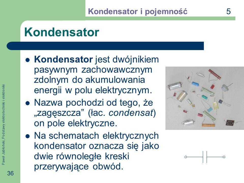 Paweł Jabłoński, Podstawy elektrotechniki i elektroniki 36 Kondensator Kondensator jest dwójnikiem pasywnym zachowawcznym zdolnym do akumulowania ener
