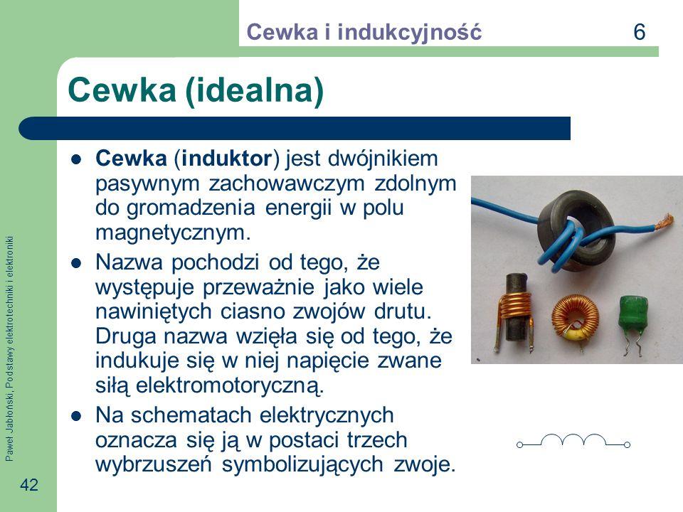 Paweł Jabłoński, Podstawy elektrotechniki i elektroniki 42 Cewka (idealna) Cewka (induktor) jest dwójnikiem pasywnym zachowawczym zdolnym do gromadzen