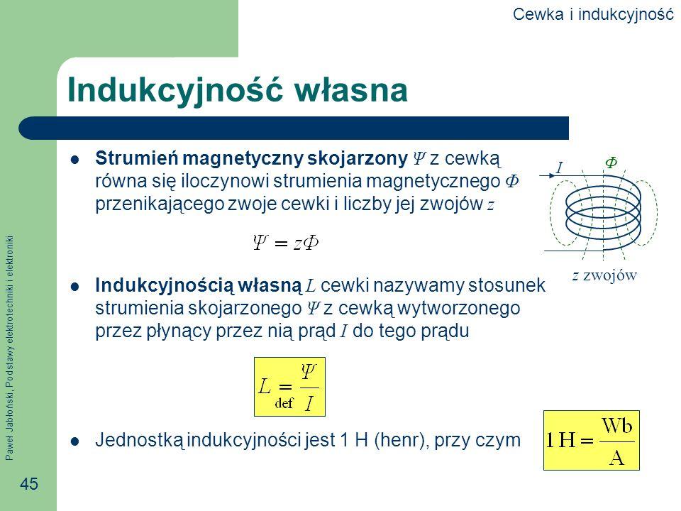Paweł Jabłoński, Podstawy elektrotechniki i elektroniki 45 Indukcyjność własna Strumień magnetyczny skojarzony Ψ z cewką równa się iloczynowi strumien