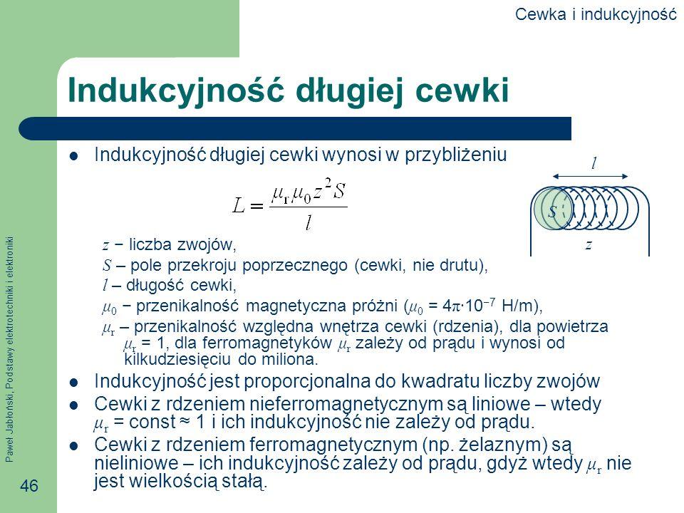 Paweł Jabłoński, Podstawy elektrotechniki i elektroniki 46 Indukcyjność długiej cewki Indukcyjność długiej cewki wynosi w przybliżeniu z liczba zwojów