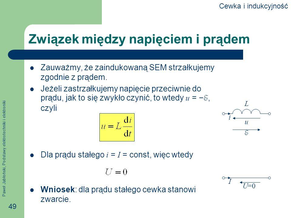 Paweł Jabłoński, Podstawy elektrotechniki i elektroniki 49 Związek między napięciem i prądem Zauważmy, że zaindukowaną SEM strzałkujemy zgodnie z prąd