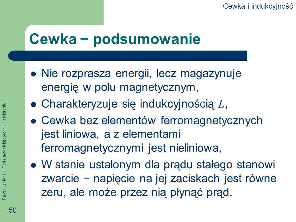 Paweł Jabłoński, Podstawy elektrotechniki i elektroniki 50 Cewka podsumowanie Nie rozprasza energii, lecz magazynuje energię w polu magnetycznym, Char