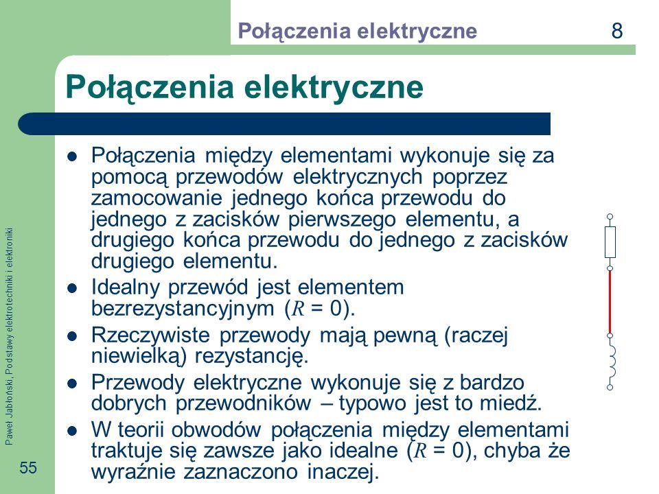 Paweł Jabłoński, Podstawy elektrotechniki i elektroniki 55 Połączenia elektryczne Połączenia między elementami wykonuje się za pomocą przewodów elektr