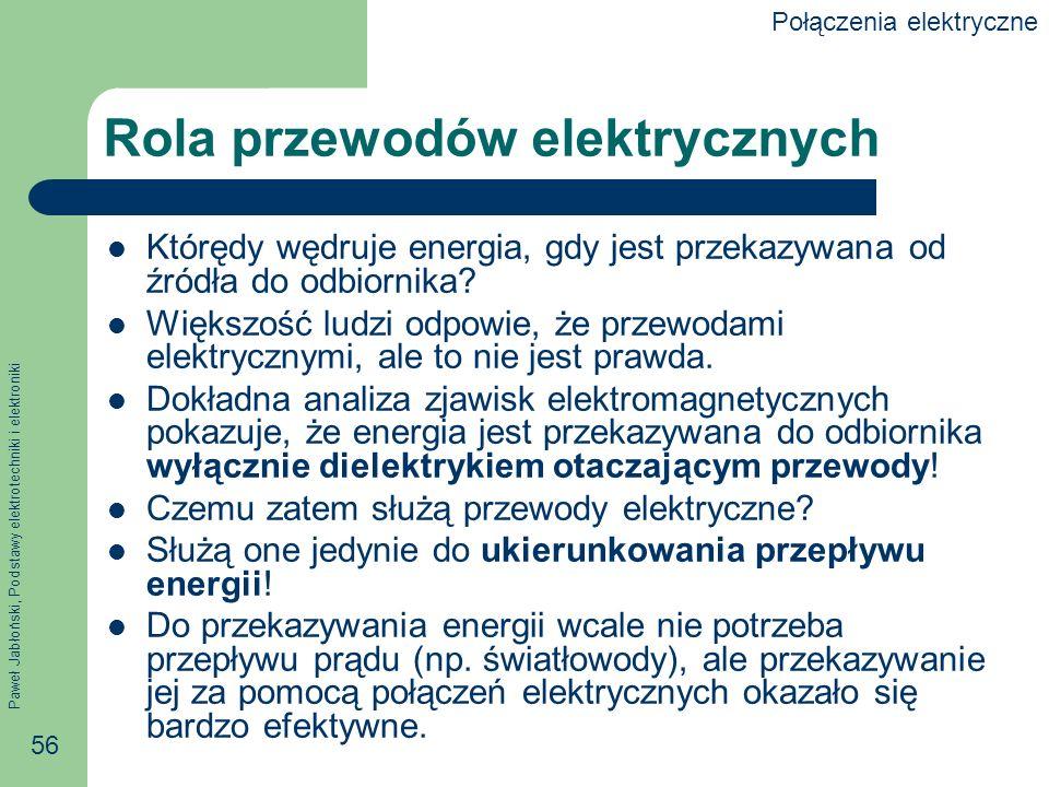 Paweł Jabłoński, Podstawy elektrotechniki i elektroniki 56 Rola przewodów elektrycznych Którędy wędruje energia, gdy jest przekazywana od źródła do od
