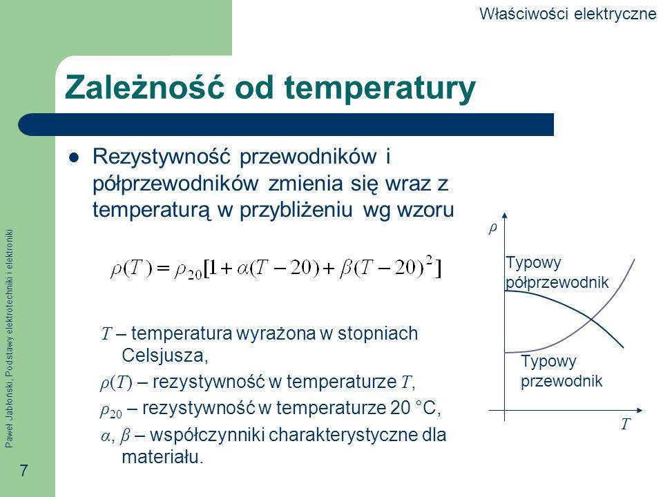 Paweł Jabłoński, Podstawy elektrotechniki i elektroniki 7 Zależność od temperatury Rezystywność przewodników i półprzewodników zmienia się wraz z temp