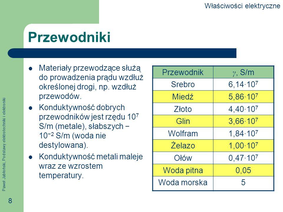 Paweł Jabłoński, Podstawy elektrotechniki i elektroniki 8 Przewodniki Materiały przewodzące służą do prowadzenia prądu wzdłuż określonej drogi, np. wz