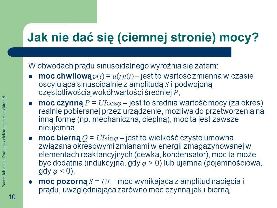 Paweł Jabłoński, Podstawy elektrotechniki i elektroniki 10 Jak nie dać się (ciemnej stronie) mocy? W obwodach prądu sinusoidalnego wyróżnia się zatem: