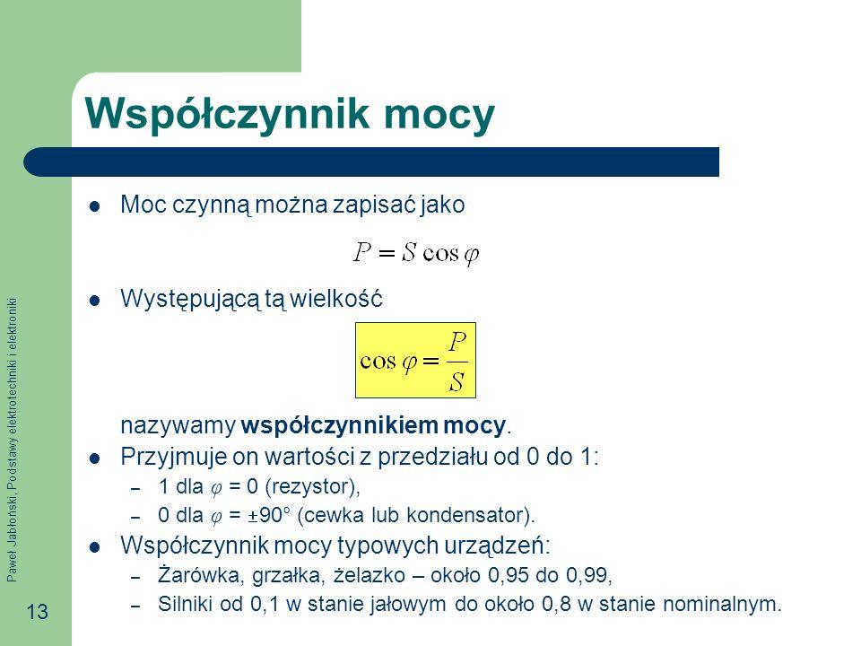 Paweł Jabłoński, Podstawy elektrotechniki i elektroniki 13 Współczynnik mocy Moc czynną można zapisać jako Występującą tą wielkość nazywamy współczynn