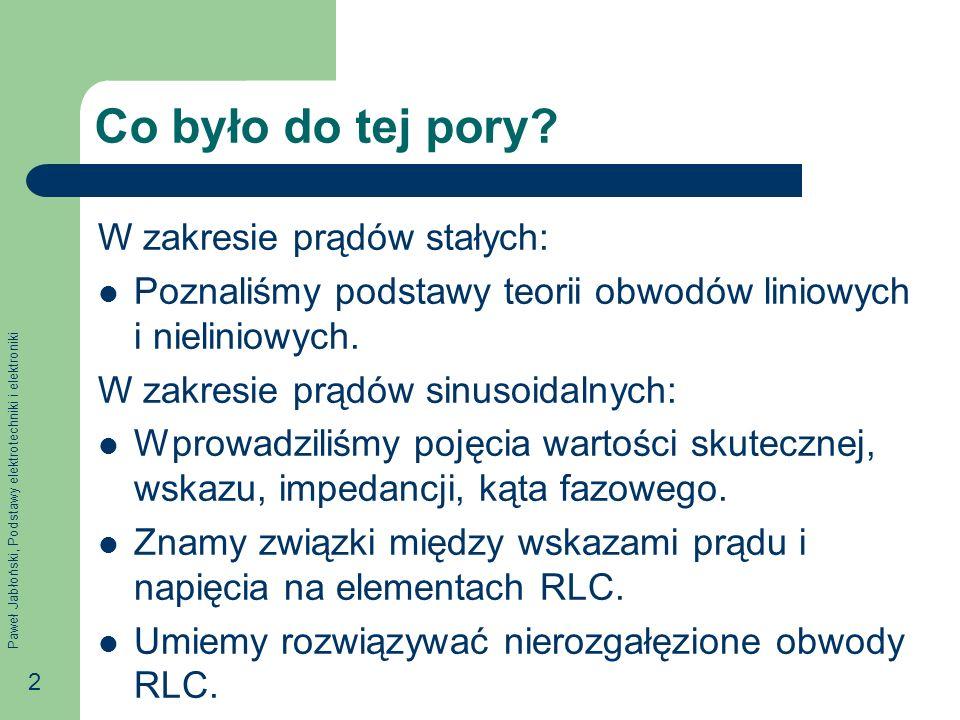 Paweł Jabłoński, Podstawy elektrotechniki i elektroniki 2 Co było do tej pory? W zakresie prądów stałych: Poznaliśmy podstawy teorii obwodów liniowych