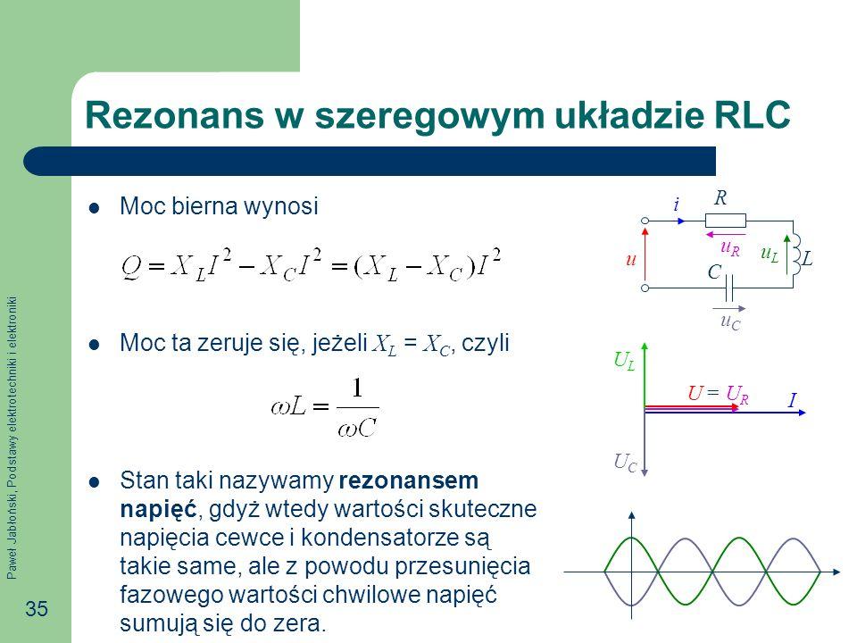 Paweł Jabłoński, Podstawy elektrotechniki i elektroniki 35 Rezonans w szeregowym układzie RLC Moc bierna wynosi Moc ta zeruje się, jeżeli X L = X C, c