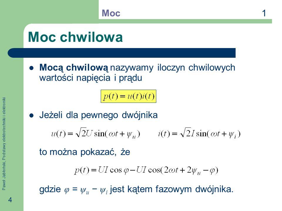 Paweł Jabłoński, Podstawy elektrotechniki i elektroniki 4 Moc chwilowa Mocą chwilową nazywamy iloczyn chwilowych wartości napięcia i prądu Jeżeli dla pewnego dwójnika to można pokazać, że gdzie φ = ψ u ψ i jest kątem fazowym dwójnika.