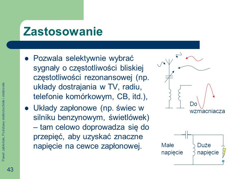 Paweł Jabłoński, Podstawy elektrotechniki i elektroniki 43 Zastosowanie Pozwala selektywnie wybrać sygnały o częstotliwości bliskiej częstotliwości re
