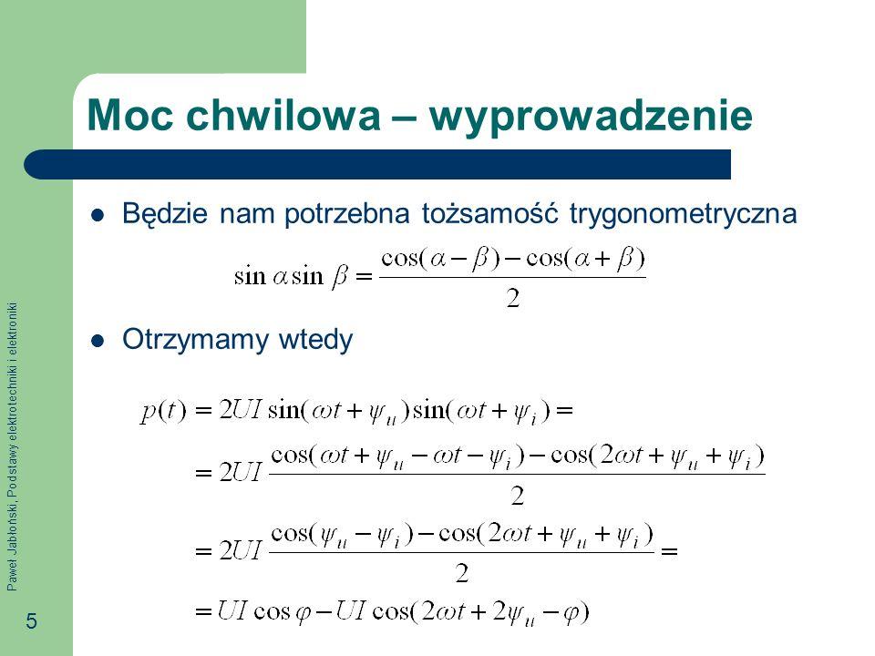 Paweł Jabłoński, Podstawy elektrotechniki i elektroniki 5 Moc chwilowa – wyprowadzenie Będzie nam potrzebna tożsamość trygonometryczna Otrzymamy wtedy