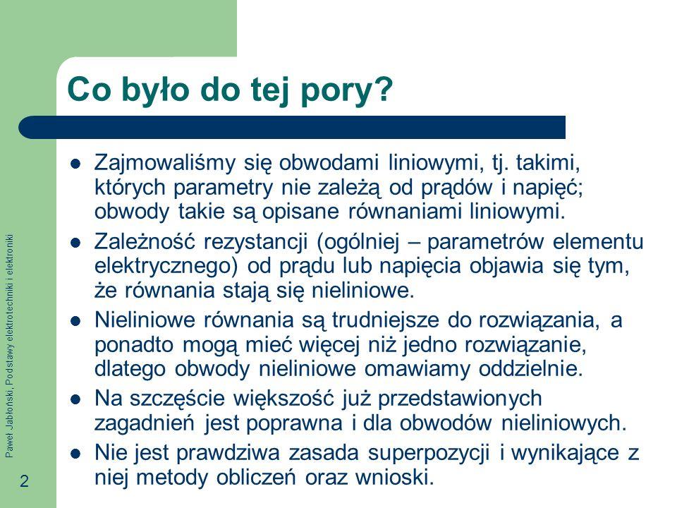 Paweł Jabłoński, Podstawy elektrotechniki i elektroniki 2 Co było do tej pory? Zajmowaliśmy się obwodami liniowymi, tj. takimi, których parametry nie
