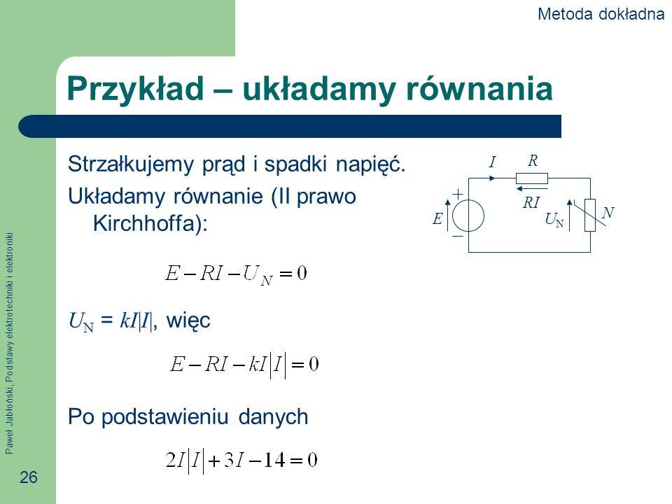 Paweł Jabłoński, Podstawy elektrotechniki i elektroniki 26 Przykład – układamy równania Strzałkujemy prąd i spadki napięć. Układamy równanie (II prawo