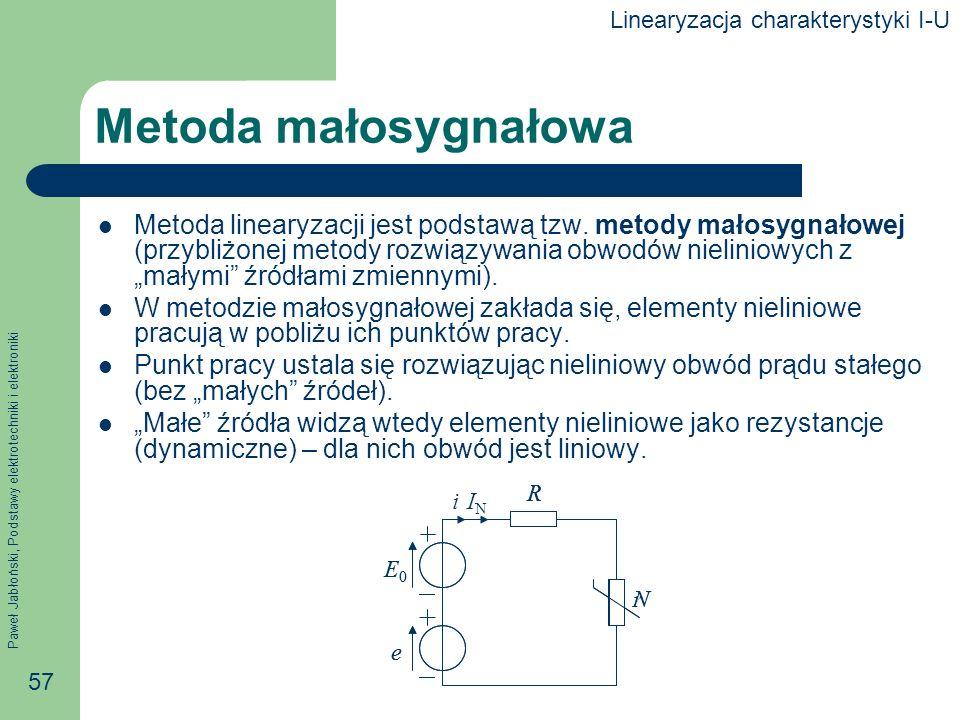 Paweł Jabłoński, Podstawy elektrotechniki i elektroniki 57 R r e i Metoda małosygnałowa Metoda linearyzacji jest podstawą tzw. metody małosygnałowej (