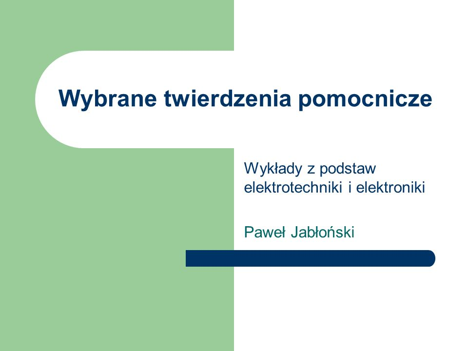 Paweł Jabłoński, Podstawy elektrotechniki i elektroniki 32 Kilka innych twierdzeń Podamy teraz kilka pomocniczych twierdzeń pozwalających na takie przekształcenie obwodu, że rozpływ prądów pozostanie bez zmian.