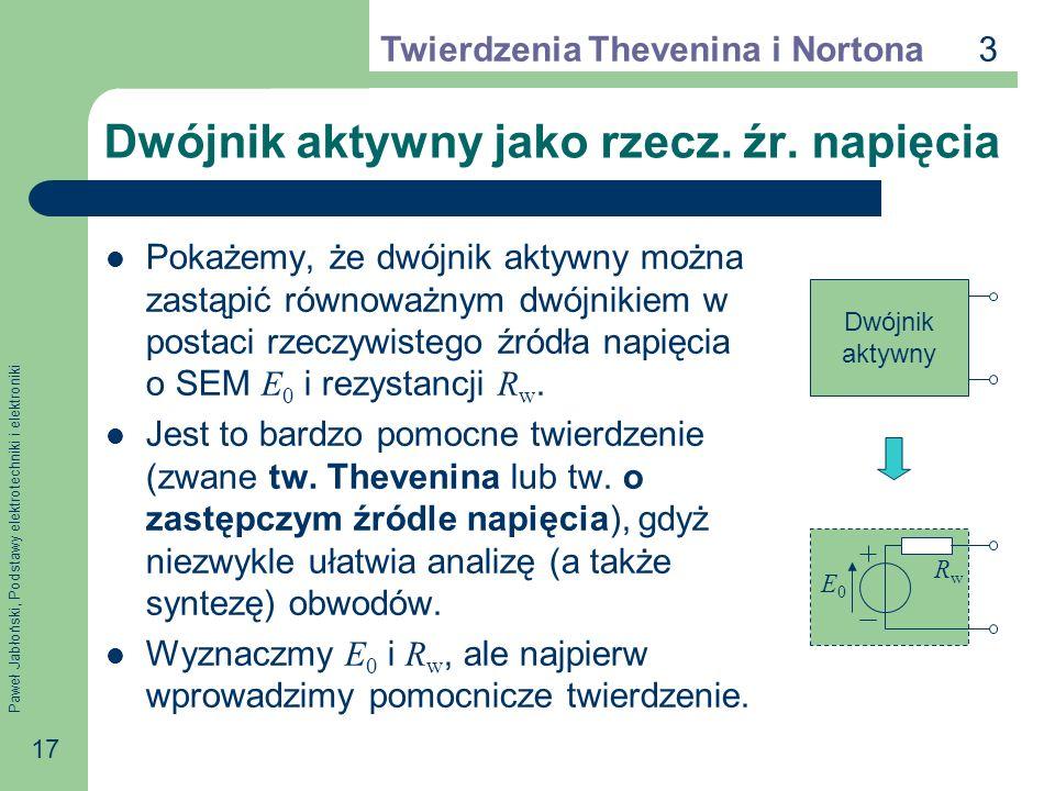 Paweł Jabłoński, Podstawy elektrotechniki i elektroniki 17 Dwójnik aktywny jako rzecz. źr. napięcia Pokażemy, że dwójnik aktywny można zastąpić równow