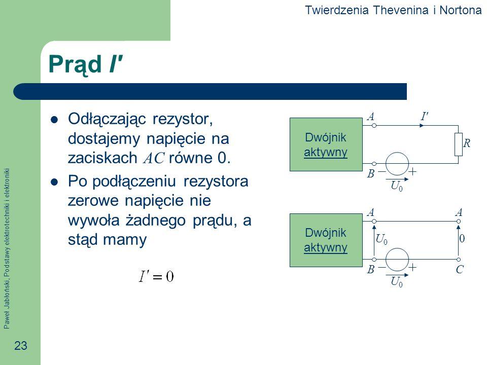 Paweł Jabłoński, Podstawy elektrotechniki i elektroniki 23 Prąd I Odłączając rezystor, dostajemy napięcie na zaciskach AC równe 0. Po podłączeniu rezy
