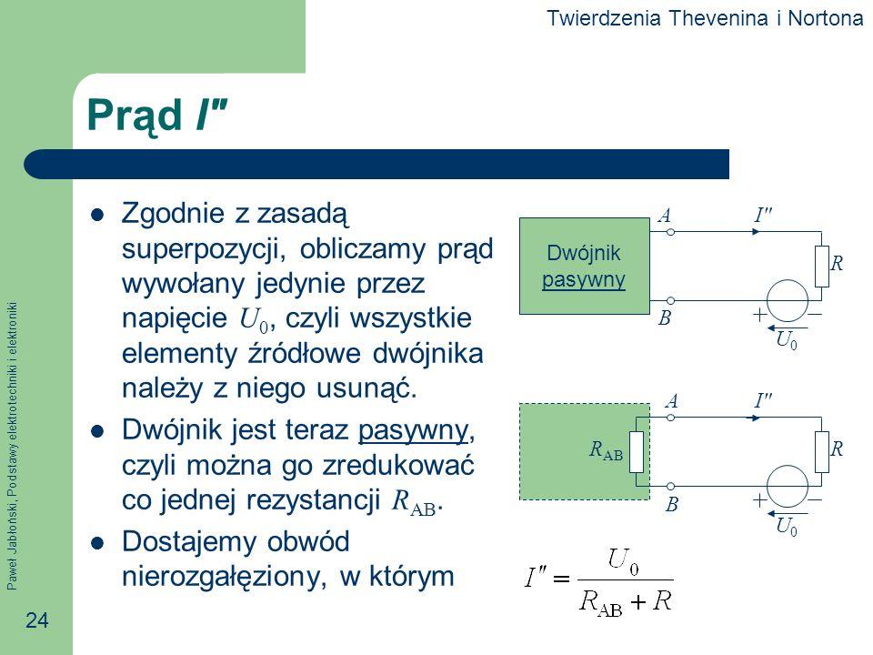 Paweł Jabłoński, Podstawy elektrotechniki i elektroniki 24 Prąd I Zgodnie z zasadą superpozycji, obliczamy prąd wywołany jedynie przez napięcie U 0, c