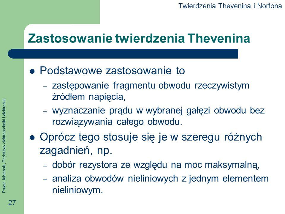 Paweł Jabłoński, Podstawy elektrotechniki i elektroniki 27 Zastosowanie twierdzenia Thevenina Podstawowe zastosowanie to – zastępowanie fragmentu obwo