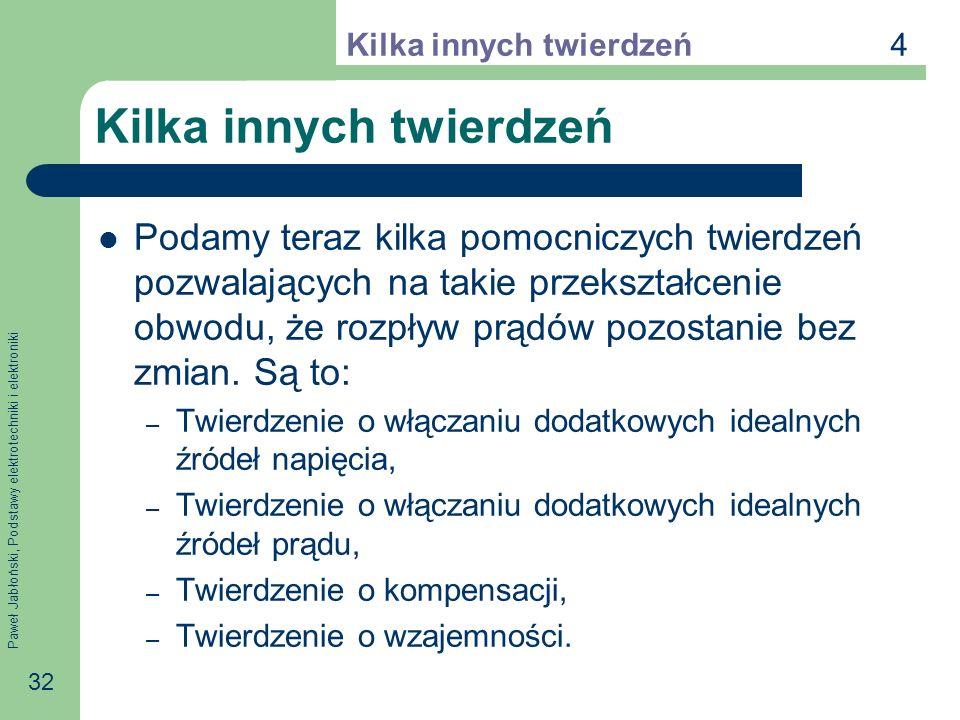 Paweł Jabłoński, Podstawy elektrotechniki i elektroniki 32 Kilka innych twierdzeń Podamy teraz kilka pomocniczych twierdzeń pozwalających na takie prz