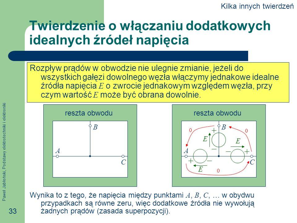 Paweł Jabłoński, Podstawy elektrotechniki i elektroniki 33 Twierdzenie o włączaniu dodatkowych idealnych źródeł napięcia Rozpływ prądów w obwodzie nie