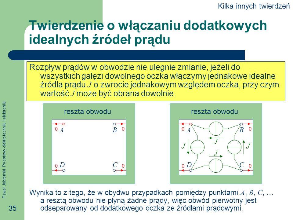 Paweł Jabłoński, Podstawy elektrotechniki i elektroniki 35 Twierdzenie o włączaniu dodatkowych idealnych źródeł prądu Rozpływ prądów w obwodzie nie ul
