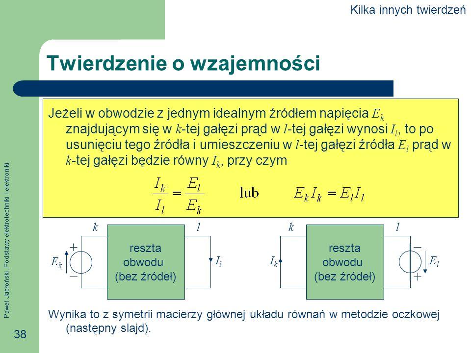 Paweł Jabłoński, Podstawy elektrotechniki i elektroniki 38 Twierdzenie o wzajemności Jeżeli w obwodzie z jednym idealnym źródłem napięcia E k znajdują