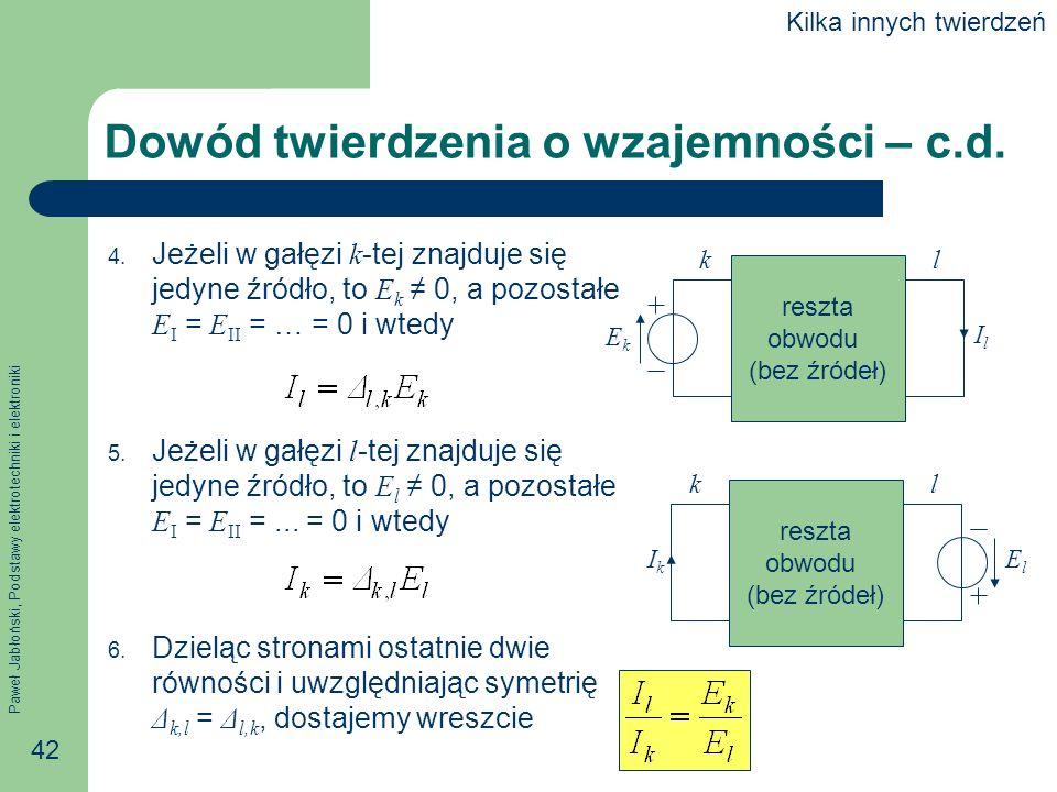 Paweł Jabłoński, Podstawy elektrotechniki i elektroniki 42 Dowód twierdzenia o wzajemności – c.d. 4. Jeżeli w gałęzi k -tej znajduje się jedyne źródło