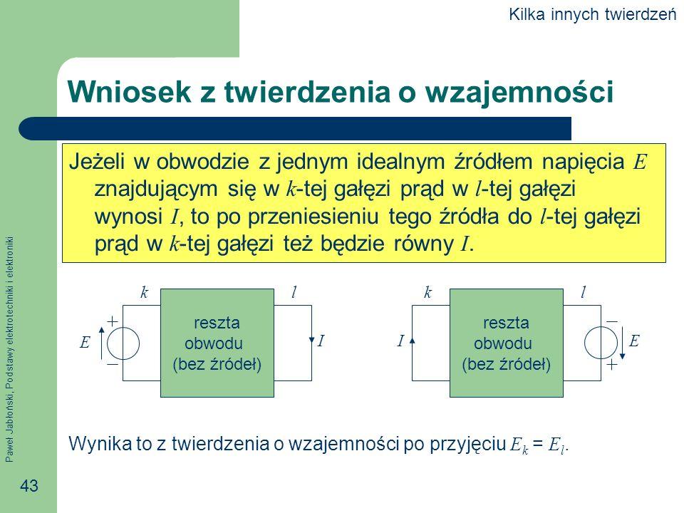 Paweł Jabłoński, Podstawy elektrotechniki i elektroniki 43 Jeżeli w obwodzie z jednym idealnym źródłem napięcia E znajdującym się w k -tej gałęzi prąd