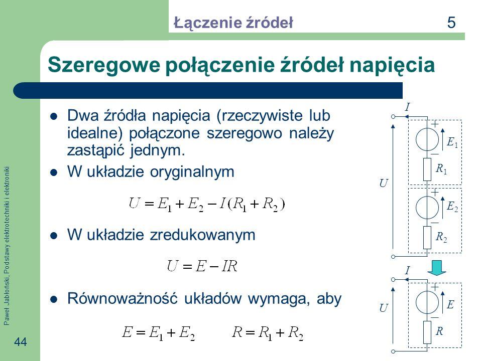 Paweł Jabłoński, Podstawy elektrotechniki i elektroniki 44 Szeregowe połączenie źródeł napięcia Dwa źródła napięcia (rzeczywiste lub idealne) połączon