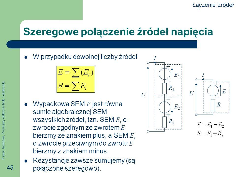 Paweł Jabłoński, Podstawy elektrotechniki i elektroniki 45 Szeregowe połączenie źródeł napięcia W przypadku dowolnej liczby źródeł Wypadkowa SEM E jes