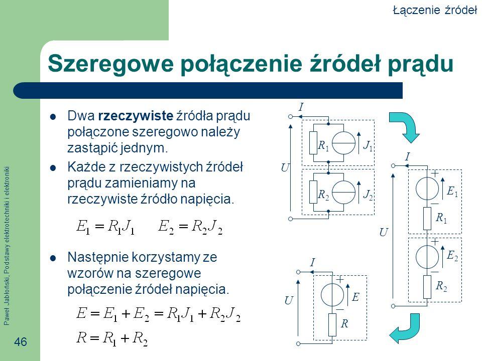 Paweł Jabłoński, Podstawy elektrotechniki i elektroniki 46 Szeregowe połączenie źródeł prądu Dwa rzeczywiste źródła prądu połączone szeregowo należy z
