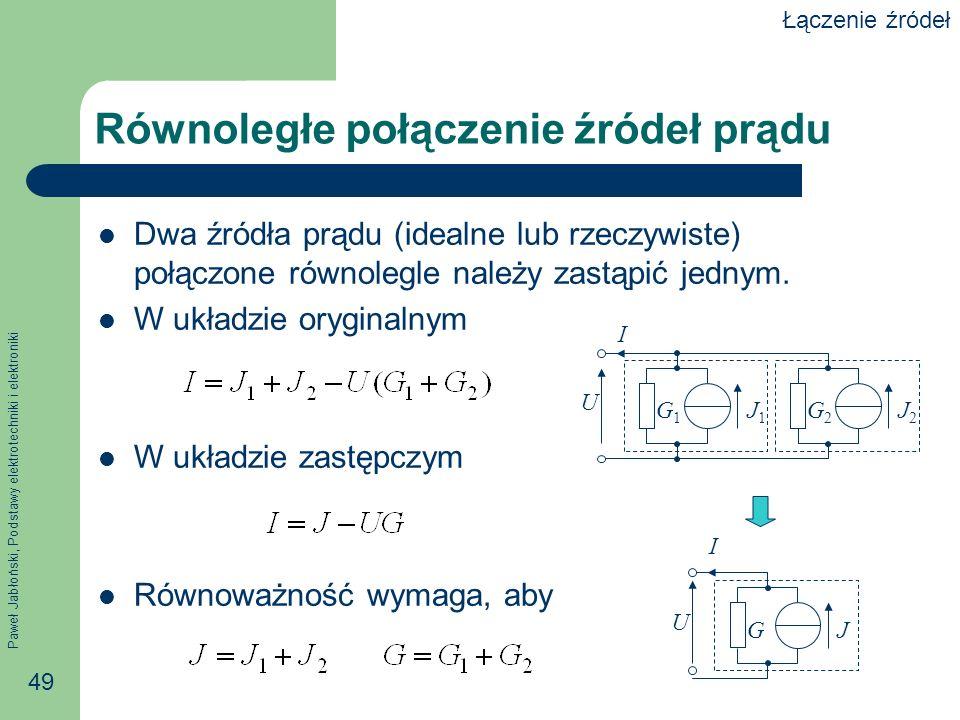 Paweł Jabłoński, Podstawy elektrotechniki i elektroniki 49 Równoległe połączenie źródeł prądu Dwa źródła prądu (idealne lub rzeczywiste) połączone rów