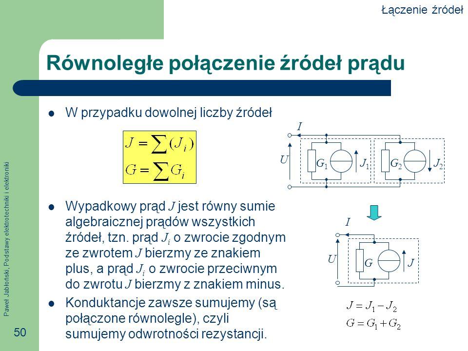 Paweł Jabłoński, Podstawy elektrotechniki i elektroniki 50 Równoległe połączenie źródeł prądu W przypadku dowolnej liczby źródeł Wypadkowy prąd J jest