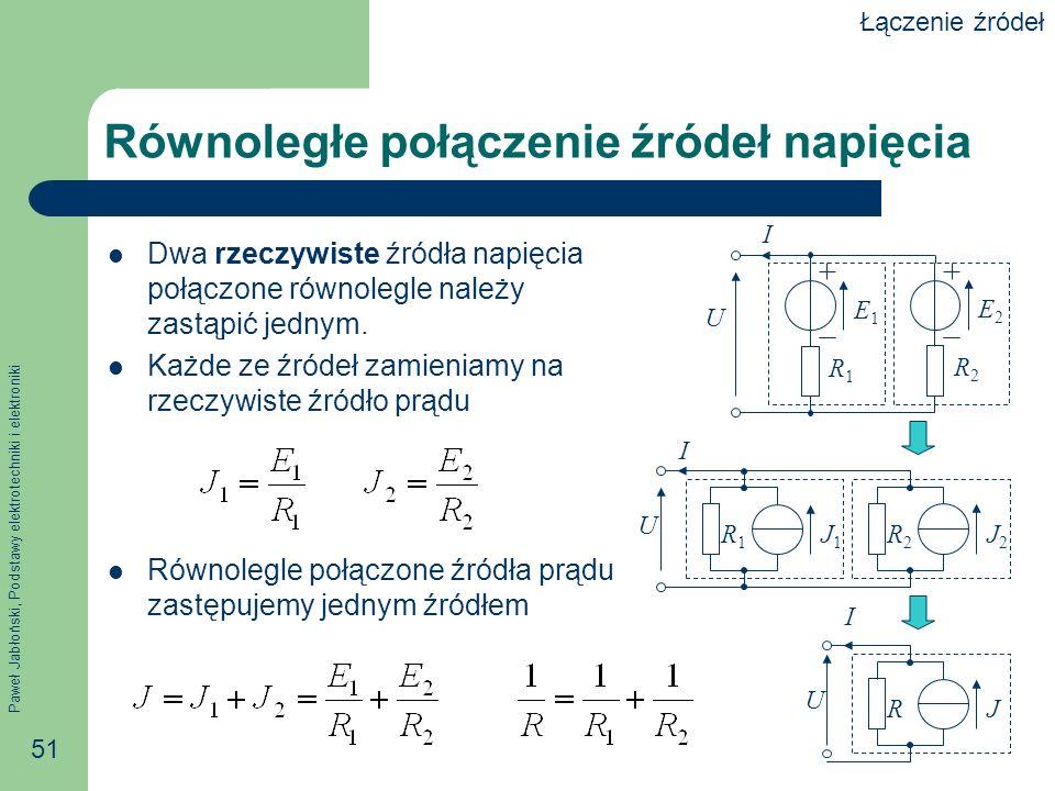 Paweł Jabłoński, Podstawy elektrotechniki i elektroniki 51 Równoległe połączenie źródeł napięcia Dwa rzeczywiste źródła napięcia połączone równolegle