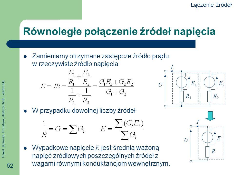 Paweł Jabłoński, Podstawy elektrotechniki i elektroniki 52 Równoległe połączenie źródeł napięcia Zamieniamy otrzymane zastępcze źródło prądu w rzeczyw