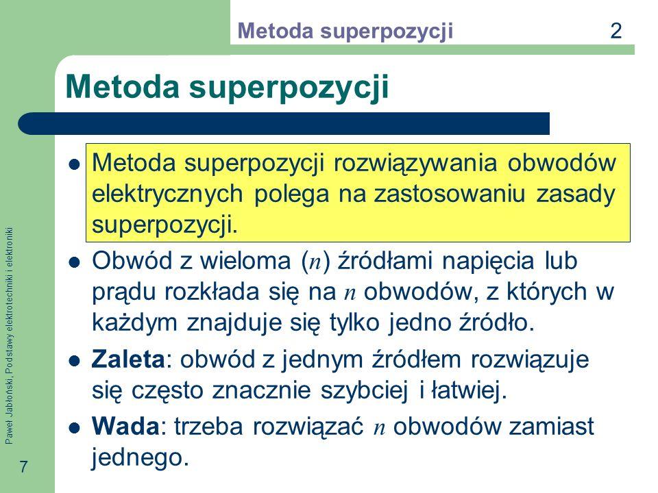 Paweł Jabłoński, Podstawy elektrotechniki i elektroniki 48 Szeregowe połączenie źródeł prądu Jeżeli jedno ze źródeł jest idealne ( R i = ), to zastępcze źródło ma parametry czyli pozostałe źródła nie dają żadnego wkładu do reszty obwodu i w stosunku do niej można je pominąć.