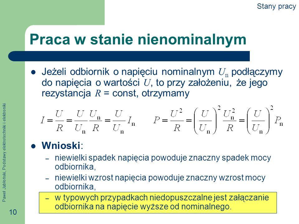Paweł Jabłoński, Podstawy elektrotechniki i elektroniki 10 Praca w stanie nienominalnym Jeżeli odbiornik o napięciu nominalnym U n podłączymy do napię