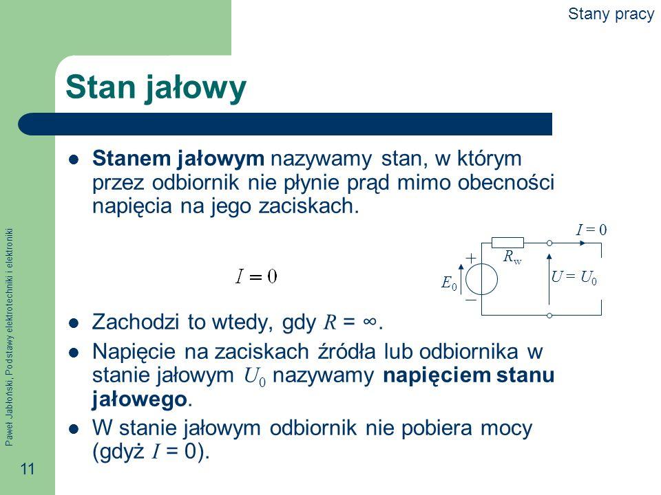 Paweł Jabłoński, Podstawy elektrotechniki i elektroniki 11 Stan jałowy Stanem jałowym nazywamy stan, w którym przez odbiornik nie płynie prąd mimo obe